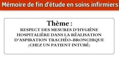 Photo of Mémoire infirmier : RESPECT DES MESURES D'HYGIÈNE HOSPITALIÈRE DANS LA RÉALISATION D'ASPIRATION TRACHÉO-BRONCHIQUE (CHEZ UN PATIENT INTUBÉ) AU NIVEAU DU SERVICE SOINS INTENSIFS